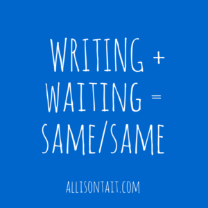 Writing and waiting are the same thing