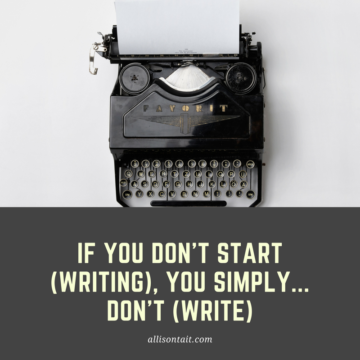 If you don't start writing, you simply don't write