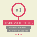 Tips for writing features #3: Anyone know anyone…?
