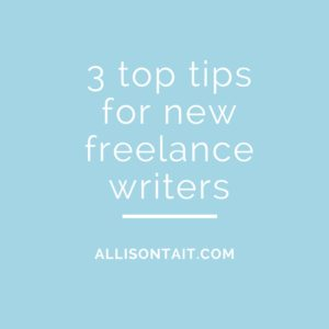 3 top tips for new freelance writers