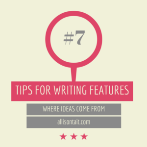 tips for writing features #7 ideas
