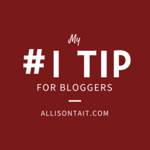 my #1 tip for bloggers