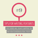 Tips for writing features #9: Case studies will always surprise you