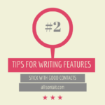 Tips for writing features #2*: Stick with good contacts