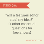 Fibro Q&A: Will a features editor steal my idea?