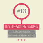 Tips for writing features #13: How to develop a rhinoceros hide
