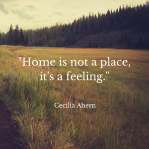 -Home is not a place, it's a feeling.-
