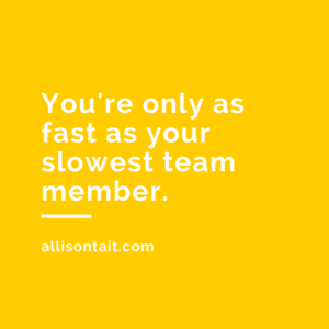You're only as fast as your slowest team