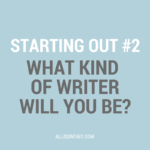 Starting Out #2: What kind of writer will you be?