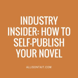 INDUSTRY INSIDER: HOW TO SELF-PUBLISH YOUR NOVEL