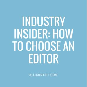INDUSTRY INSIDER: HOW TO CHOOSE AN EDITOR