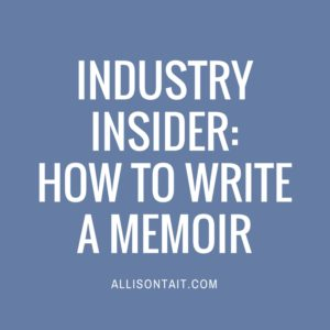 INDUSTRY INSIDER: HOW TO WRITE A MEMOIR