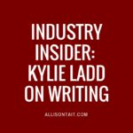 Industry Insider: Kylie Ladd on why the writing shouldn't get any easier