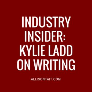INDUSTRY INSIDER: KYLIE LADD ON WRITING