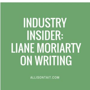 INDUSTRY INSIDER: LIANE MORIARTY ON WRITING