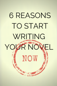 6 reasons to start writing your novel today