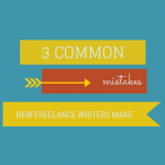 3 common mistakes new freelance writers make