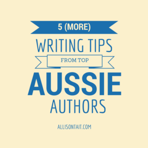 5 writing tips from top Aussie authors, writing advice