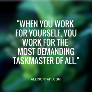 -when you work for yourself, you work (1)