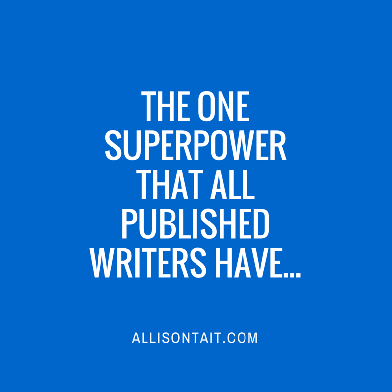 The one superpower that all published writers have
