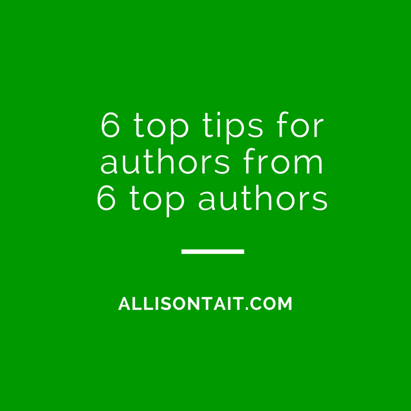 6 top tips for authors from 6 top authors