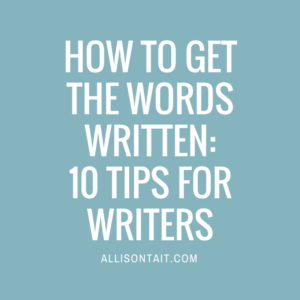 HOW TO GET THE WORDS WRITTEN- 10 TIPS (4)