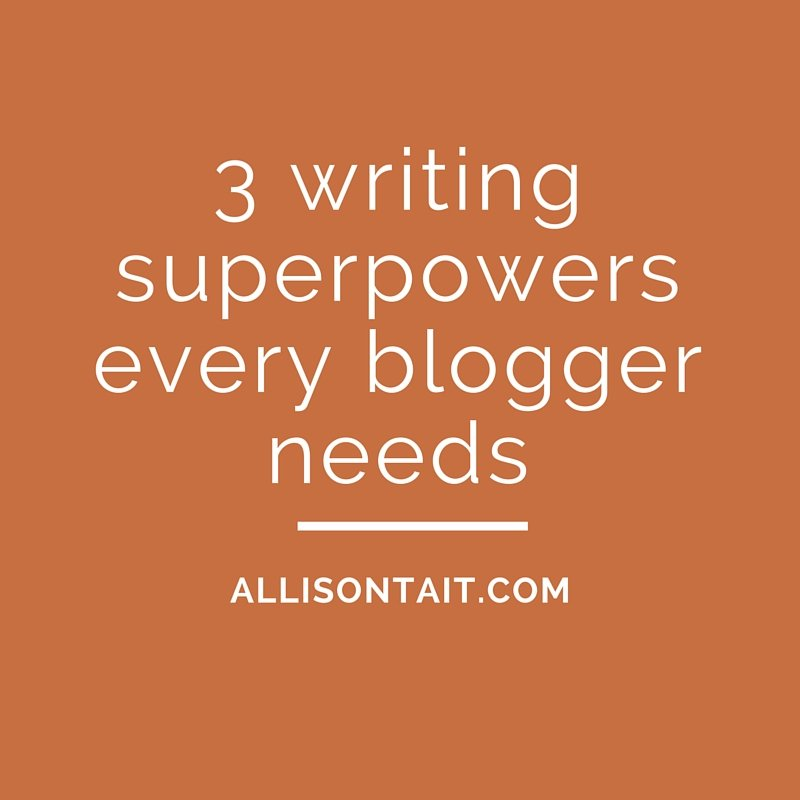 3 writing superpowers every blogger needs