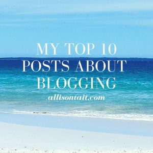 MY TOP 10 POSTS ABOUT BLOGGING