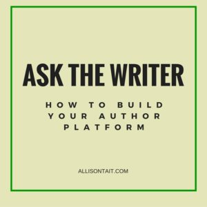 ASK THE WRITER: How to build your author platform