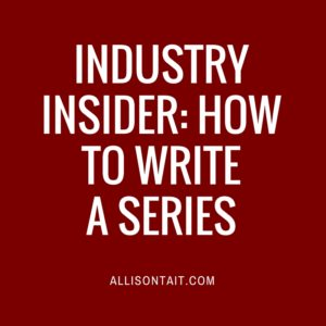 INDUSTRY INSIDER- HOW TO WRITE A SERIES