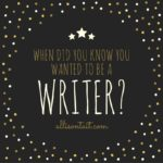 When did you know you wanted to be a writer?