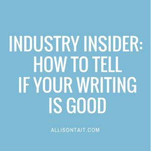 Industry Insider: How to tell if your writing is good