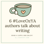 6 top #LoveOzYA authors talk about writing