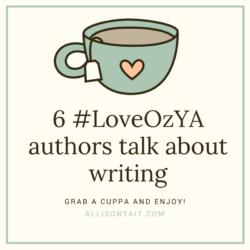 6 #LoveOzYA authors talk about writing