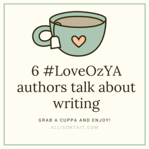6 #LoveOzYA authors talk about writing