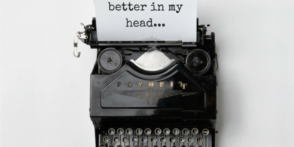 It sounded better in my head: the gap between reality and perfection when writing fiction