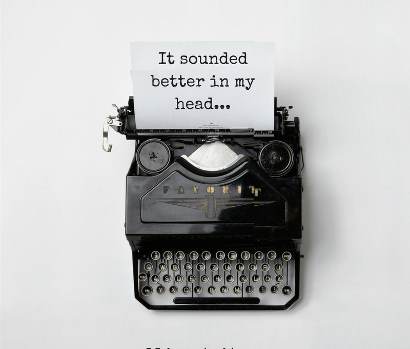 It sounded better in my head: the reality of writing