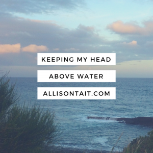 keeping my head above water writing when life is crazy