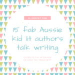 15 Aussie children's authors talk about writing