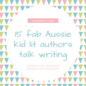 15 Australian children's authors talk about writing