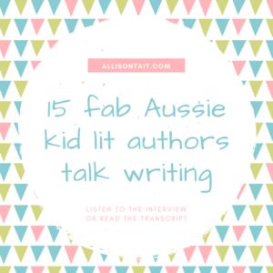 15 Australian children's authors talk about writing