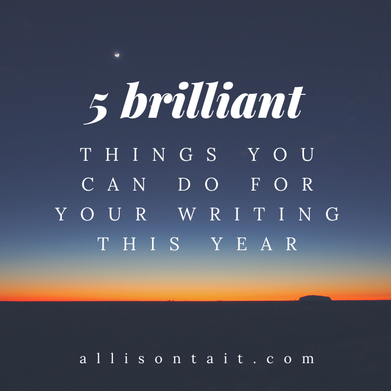 5 brilliant things you can do for your writing this year