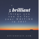 5 brilliant things you can do for your writing in 2017