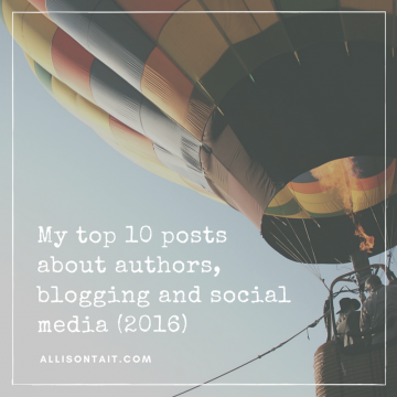 Author Allison Tait shares her top 10 posts about authors, blogging, and social media (2016)