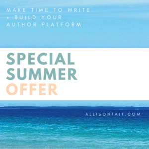 SAVE: Make Time To Write + Build Your Author Platform = Great Summer Deal | Allison Tait