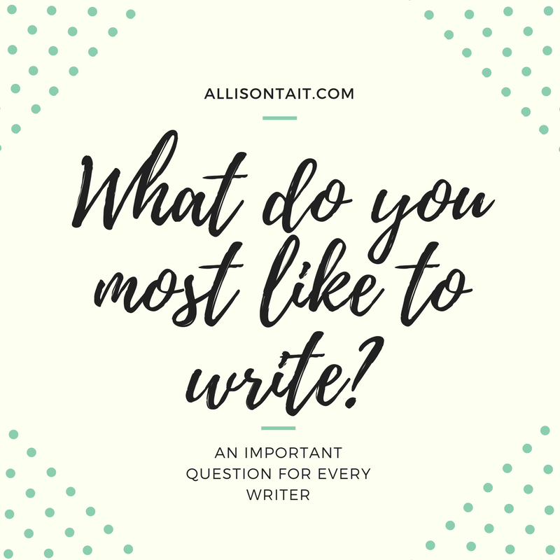 what do you most like to write? | allisontait.com