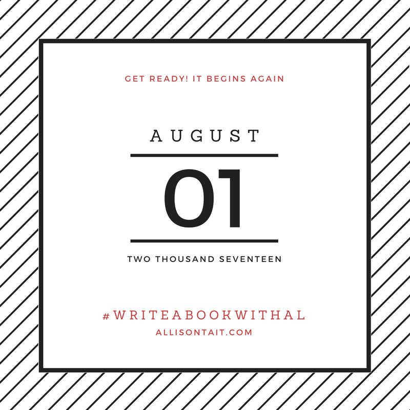 The #writeabookwithAl August 2017 version is about to kick off!