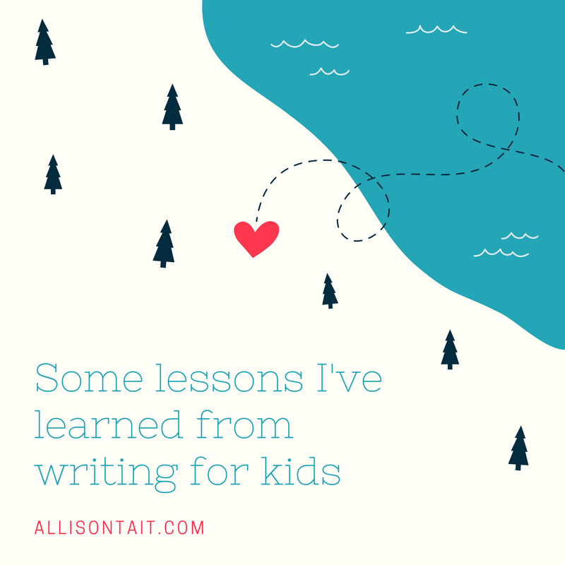 Some lessons I've learned from writing for kids | allisontait.com