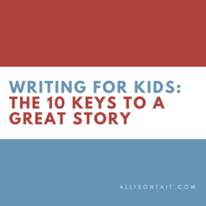 WRITING FOR KIDS: The 10 keys to a great story