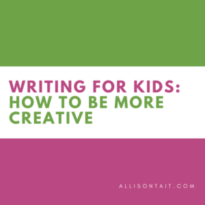 Writing for kids: how to be more creative